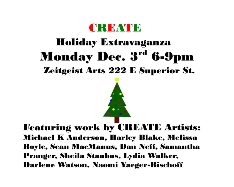 CREATE Holiday Extravaganza! Dec. 3rd 2012 from 6 to 9pm at Zeitgeist Arts 222 East Superior St. Duluth MN